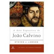 A Arte Expositiva de João Calvino Um Perfil de Homens Piedosos - STEVEN LAWSON