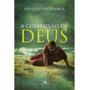 A compaixão de Deus - comentário expositivo de Jonas - Augustos Nicodemus