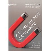A Comunidade cativante - MARK DEVER , JAMIE DUNLOP