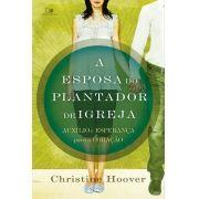 A Esposa do plantador de igreja - CHRISTINE HOOVER
