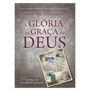 A Glória da Graça de Deus Ensaios em Honra a J. Richard Denham Jr.  VARIOS