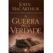 A Guerra Pela Verdade Lutando por Certeza Numa Época de Engano - JOHN MACARTHUR