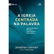 A Igreja centrada na Palavra - JONATHAN LEEMAN