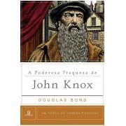A Poderosa Fraqueza de John Knox Um Perfil de Homens Piedosos - DOUGLAS BOND
