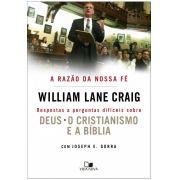 A Razão da nossa fé - WILLIAM LANE CRAIG  , JOSEPH E. GORRA