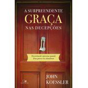 A Surpreendente graça nas decepções - JOHN KOESSLER