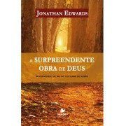 A surpreendente Obra de Deus - JONATHAN EDWARDS