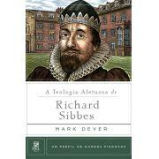 A Teologia Afetuosa de Richard Sibbes -  MARK DEVER