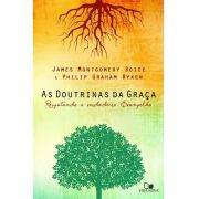 As Doutrinas da graça - JAMES MONTGOMERY BOICE , PHILIP GRAHAM RYKEN