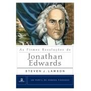 As Firmes Resoluções de Jonathan Edwards Um Perfil de Homens Piedosos - STEVEN LAWSON