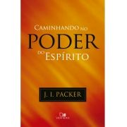 Caminhando no poder do Espírito - J. I. PACKER