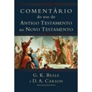 Comentário do uso do Antigo Testamento no Novo Testamento - G. K. BEALE , D. A. CARSON
