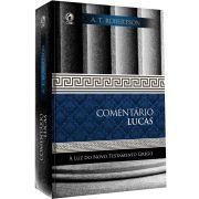 Comentário Lucas - A Luz do NT Grego - A T Robertson