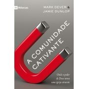 Comunidade Cativante - MARK DEVER , JAMIE DUNLOP