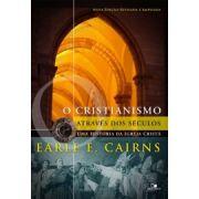 Cristianismo através dos séculos, O  uma história da igreja cristã - EARLE E. CAIRNS