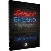Desejo e engano - 2ª Edição - ALBERT MOHLER JR.