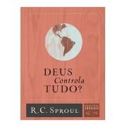Deus Controla Tudo? | Série Questões Cruciais N° 13 - R. C. SPROUL