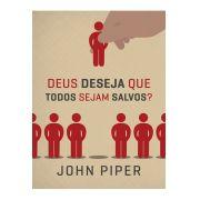Deus Deseja que Todos Sejam Salvos? -  JOHN PIPER