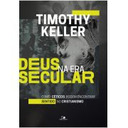 Deus na era secular - TIMOTHY KELLER