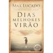 DIAS MELHORES VIRÃO - MAX LUCADO