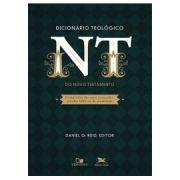 Dicionário Teológico do Novo Testamento - DANIEL G. REID, EDITOR