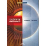 Escatologia do Novo Testamento - RUSSELL P. SHEDD