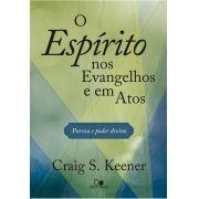 Espírito nos Evangelhos e em Atos, O - CRAIG KEENER