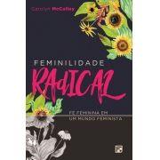Feminilidade Radical Fé feminina em um mundo feminista - CAROLYN MCCULLEY