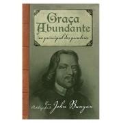 Graça Abundante Ao principal dos pecadores - JOHN BUNYAN
