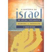 História de Israel no Antigo Testamento - SAMUEL J. SCHULTZ