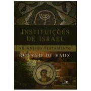 Instituições de Israel no Antigo Testamento - ROLAND DE VAUX