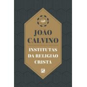 Institutas da Religião Cristã Primeira edição de 1536 - JOÃO CALVINO