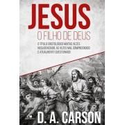 Jesus, o filho de Deus - D. A. CARSON