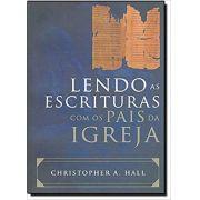 Lendo as Escrituras com os Pais da Igreja - Christopher A. Hall