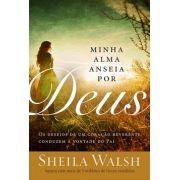 MINHA ALMA ANSEIA POR DEUS - SHEILA WALSH