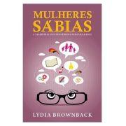 Mulheres Sábias A sabedoria dos provérbios para mulheres - LYDIA BROWNBACK
