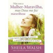 NÃO SOU A MULHER MARAVILHA MAS DEUS ME FEZ MARAVILHOSA - SHEILA WALSH