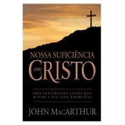 Nossa Suficiência em Cristo - JOHN MACARTHUR
