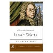 O Encanto Poético de Isaac Watts Um Perfil de Homens Piedosos - DOUGLAS BOND
