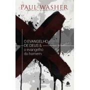 O Evangelho de Deus & o evangelho do homem - Paul Washer