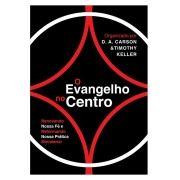 O Evangelho no Centro - D. A. CARSON , TIMOTHY KELLER