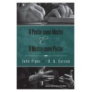 O Pastor Como Mestre e o Mestre Como Pastor - D. A. CARSON , JOHN PIPER