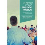O Pastor como teólogo público - KEVIN J. VANHOOZER , OWEN STRACHAN