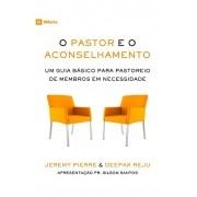 O Pastor e o Aconselhamento Um guia básico para o pastoreio de membros em necessidade - JEREMY PIERRE , DEEPAK REJU