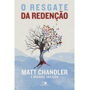 O Resgate da redenção - MATT CHANDLER , MICHAEL SNETZER