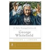 O Zelo Evangelístico de George Whitefield Um Perfil de Homens Piedosos - STEVEN LAWSON