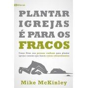 Plantar Igrejas é para os Fracos - MIKE MCKINLEY