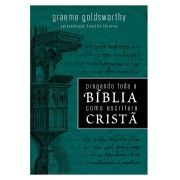 Pregando Toda a Bíblia Como Escritura Cristã - G. GOLDSWORTHY
