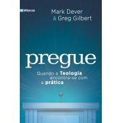 Pregue Quando a Teologia encontra-se com a prática - GREG GILBERT , MARK DEVER