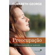 Preocupação Um hábito que pode ser quebrado - ELIZABETH GEORGE